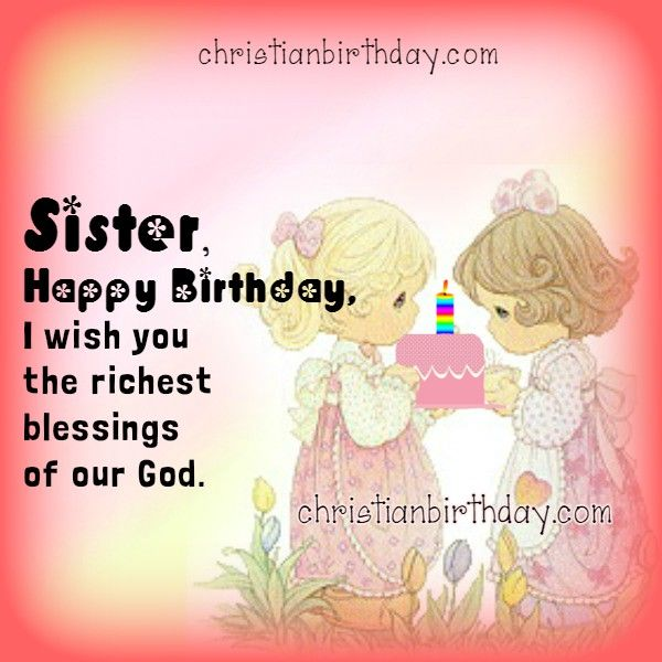 Sister Birthday Wishes Quote: Sister Happy Birthday, I Wish You The Richest Blessings Of