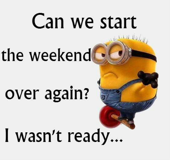 Happy Days Are Here Again Quotes: Can We Start The Weekend Over Again? I Wasn't Ready