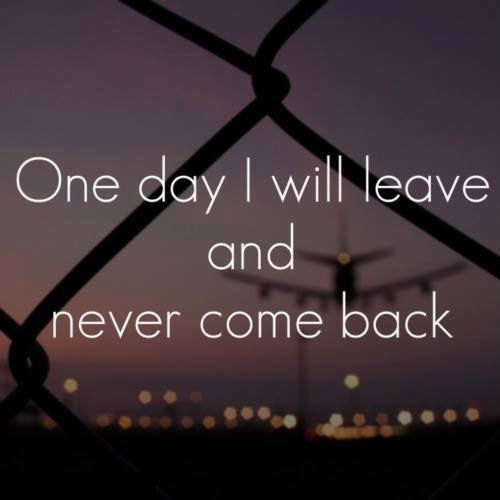 Summer Come Back Quotes: One Day I Will Leave And Never Come Back Pictures, Photos
