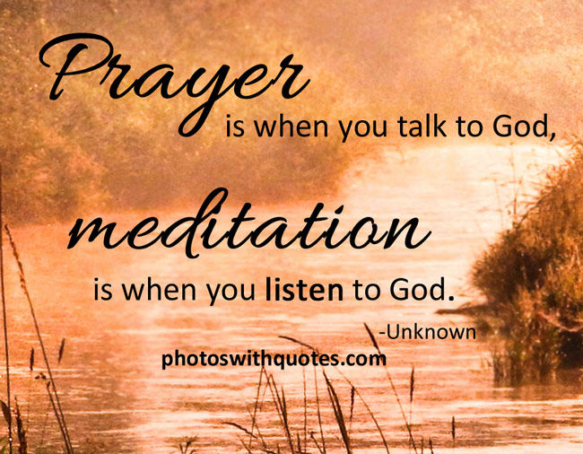 Prayer Is When You Talk To God, Meditation Is When You ...