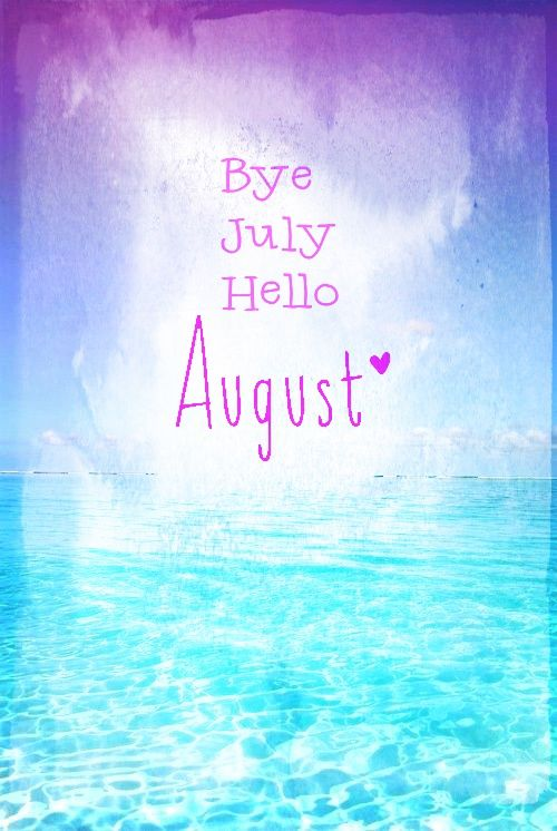 Bye July, Hello August Pictures, Photos, and Images for Facebook, Tumblr, Pin...
