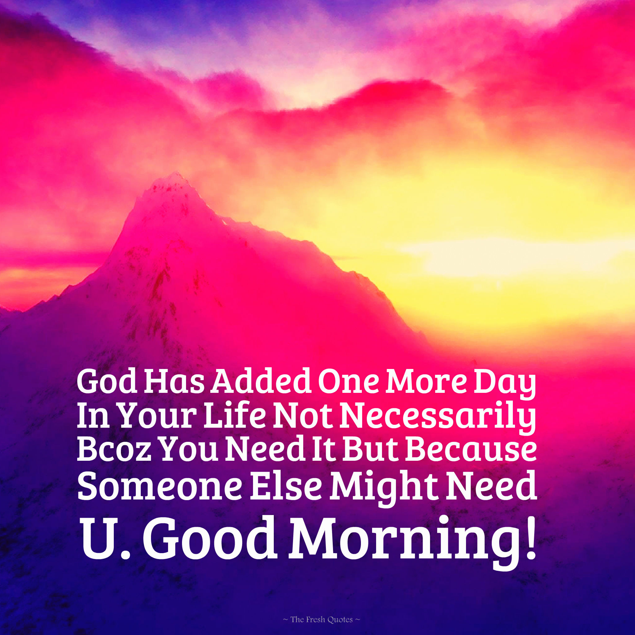 Life Quotes For Good Morning: God Has Added One More Day To Your Life....Good Morning