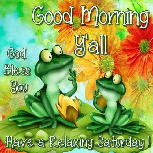 Good Morning Yall Have A Relaxing Saturday Pictures