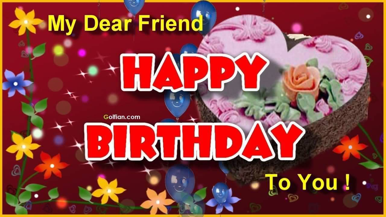 my dear friend happy birthday to you pictures photos and images