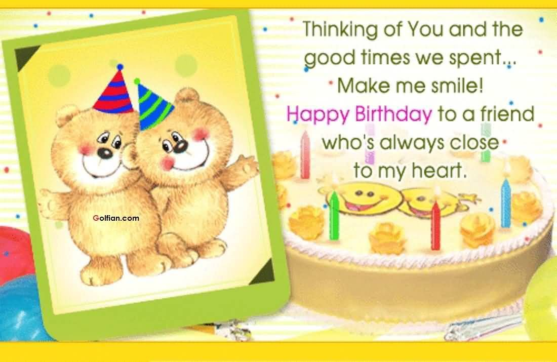 Happy Birthday To A Friend Who's Always Close To My Heart ...