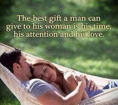 The Best Gift A Man Can Give His Woman Is His Time His