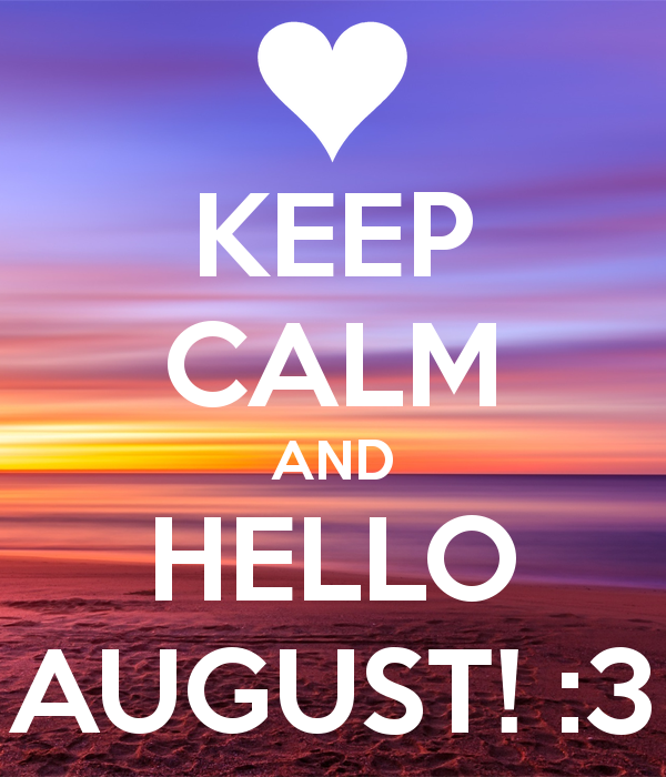 Keep Calm And Hello August Pictures, Photos, and Images for Facebook, Tumblr,...