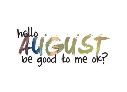 Hello August, Be Good To Me Ok? Pictures, Photos, and Images for Facebook, Tu...
