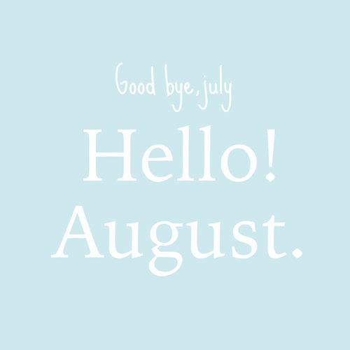 Goodbye July Hello August Facebook: Birthday Month, August