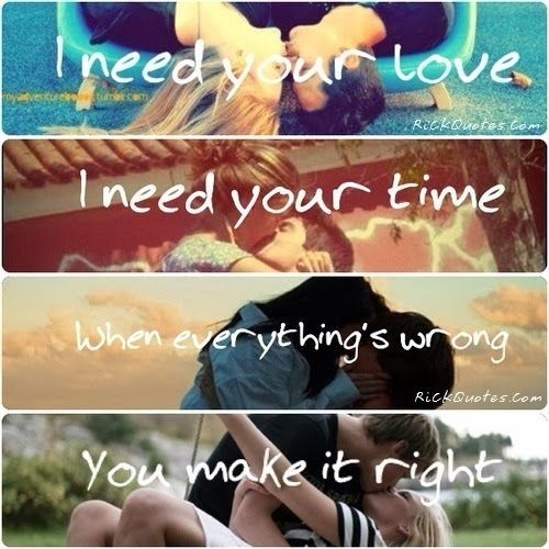 Get What Done Make It Right How You >> I Need Your Love I Need Your Time When Everything S Wrong You Make