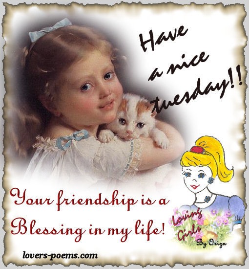 have a nice tuesday   your friendship is a blessing in my