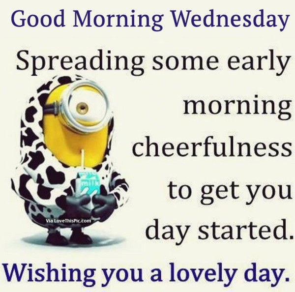 Wednesday Quotes Inspirational Humor: Good Morning Wednesday, Spreading Some Early Morning