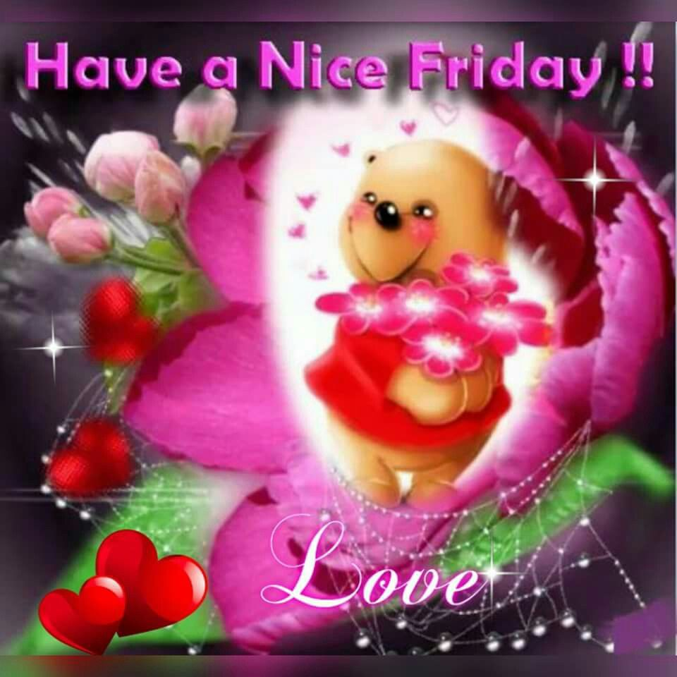 Have A Nice Friday Pictures Photos And Images For