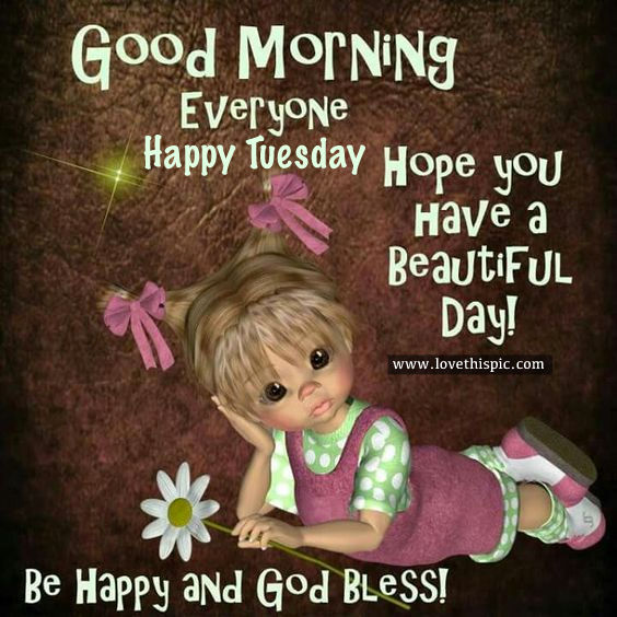 Good Morning Beautiful Hope You Have A Great Day : Good morning happy tuesday hope you have a beautiful day