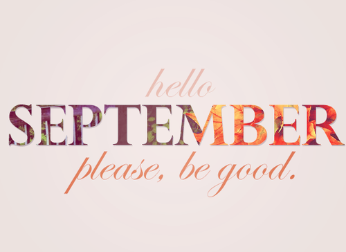 Hello September, Please Be Good Pictures, Photos, and ...