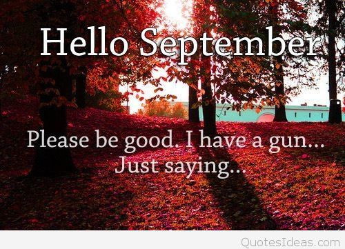 Exceptional Hello September, Please Be Good, I Have A Gun...Just Saying Great Pictures