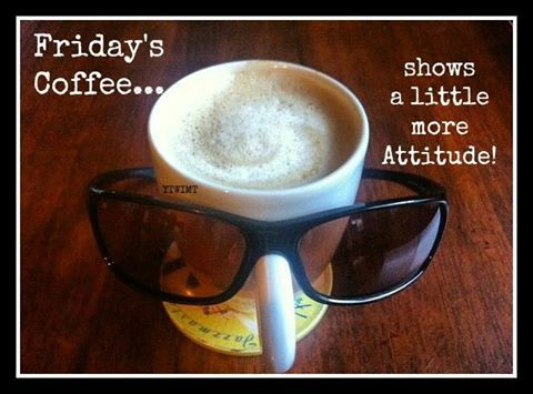 Friday Coffee Shows A Little More Attitude Pictures, Photos, and ... #coffeeFriday