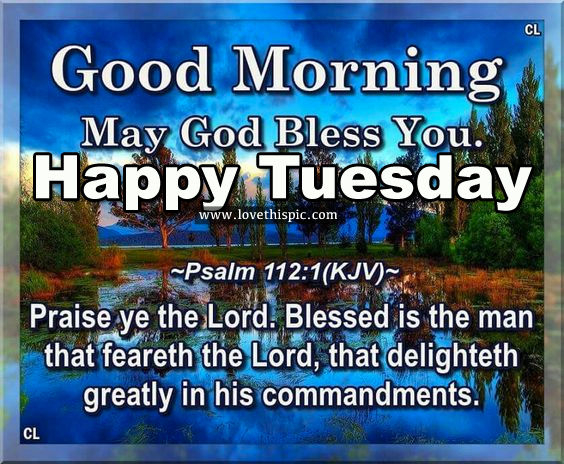 Good Morning, May God Bless You. Happy Tuesday Pictures