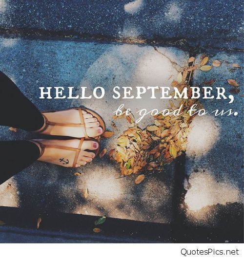 Hello September, Be Good To Us Pictures, Photos, and Images for Facebook, Tum...