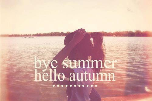 Bye Summer, Hello Autumn