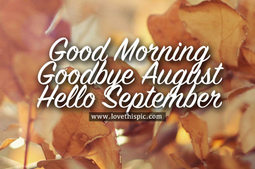 Good Morning, Goodbye August, Hello September Pictures, Photos, and Images fo...