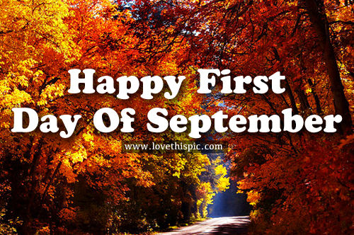 Happy First Day Of September Pictures Photos And Images