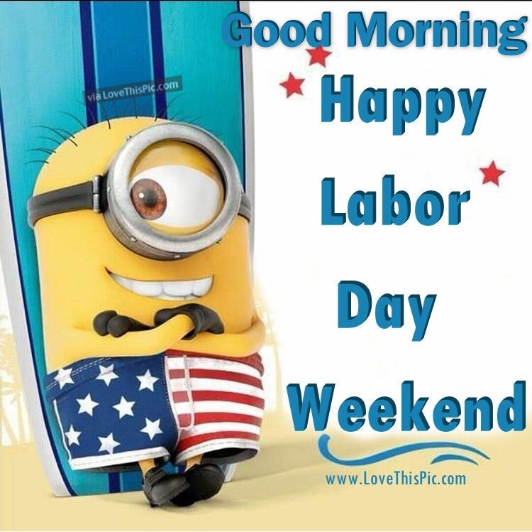 Funny Weekend Quotes And Sayings Quotesgram: Good Morning Happy Labor Day Weekend Pictures, Photos, And