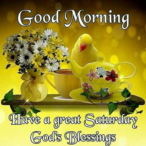Good Morning Have A Great Saturday God S Blessings