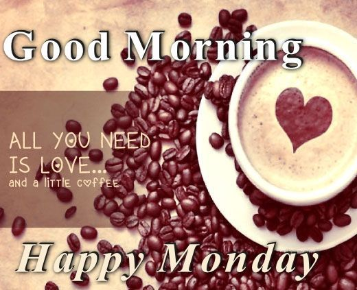Good Morning Monday Quotes For Someone Special: All You Need Is Love And A Little Coffee, Good Morning