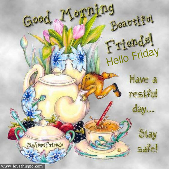 Good Morning Beautiful Friends Hello Friday Pictures