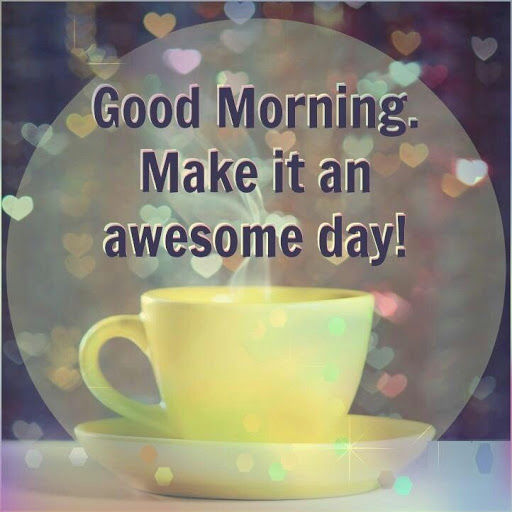 Good Morning Make It An Awesome Day Pictures Photos And