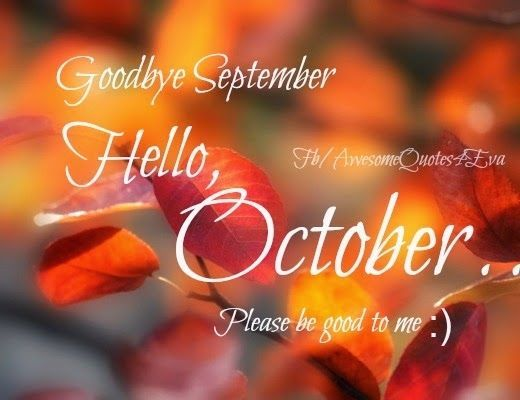 Goodbye September Hello October Please Be Good To Me