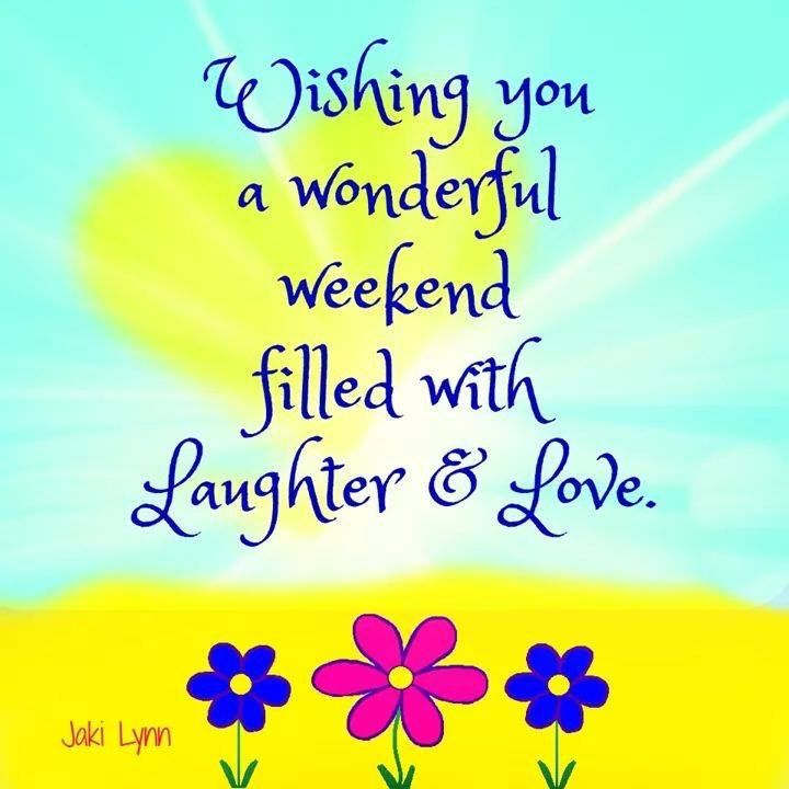 Wishing You A Great Weekend Quotes: Wishing You A Wonderful Weekend Filled With Laughter And