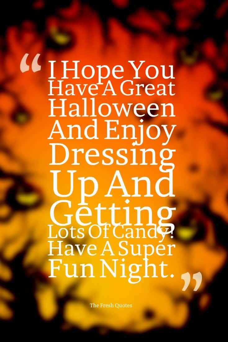 I Hope You Have A Great Halloween And Enjoy Dressing Up And Getting Lots Of C...