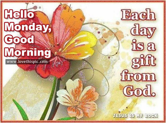 Hello monday good morning each day is a gift from god pictures hello monday good morning each day is a gift from god negle Choice Image