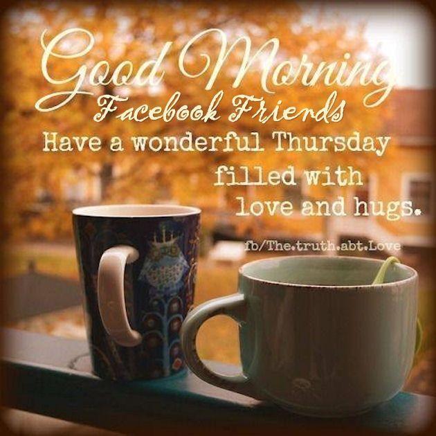 Good Morning Facebook Friends Have A Wonderful Thursday ...