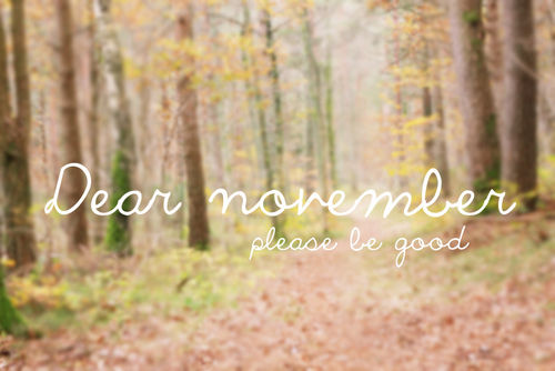 Dear November, Please Be Good Pictures, Photos, and Images for Facebook, Tumb...