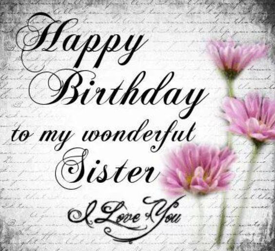 Happy Birthday To A Special Sister Quotes: Happy Birthday To My Wonderful Sister Pictures, Photos