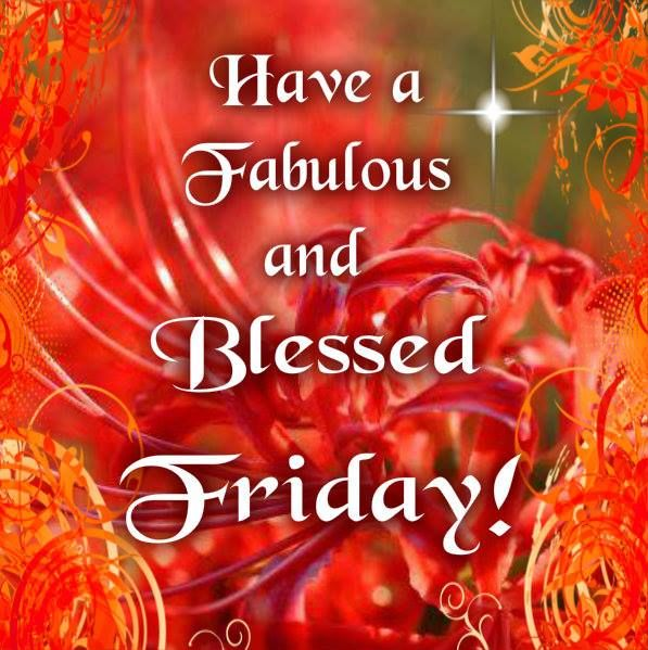 Have A Fabulous And Blessed Friday Pictures, Photos, And