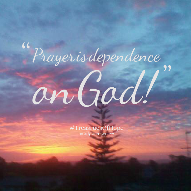 Prayer Is Dependence On God Pictures Photos And Images