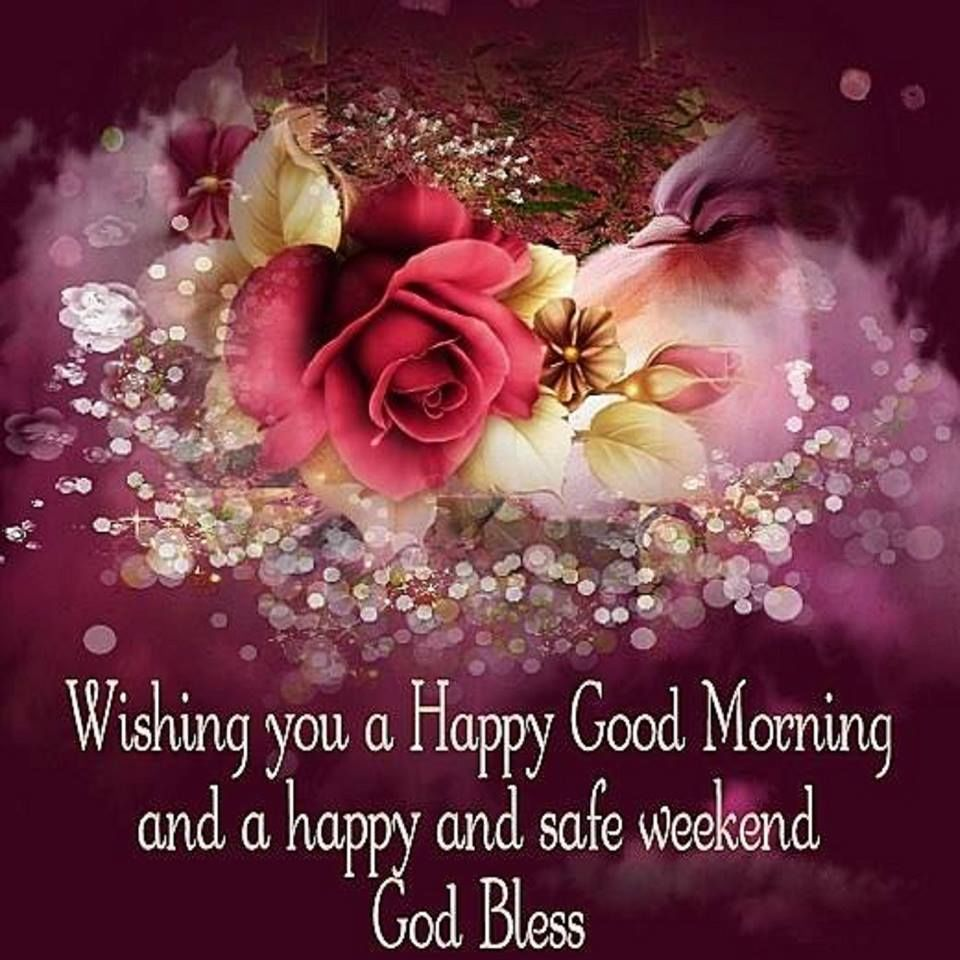 Wishing You A Great Weekend Quotes: Wishing You A Good Morning And Weekend Pictures, Photos