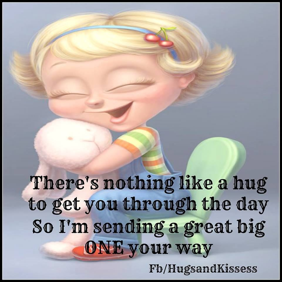 Quotes To Get You Through The Day Theres Nothing Like A Hug To Get You Through The Day Pictures