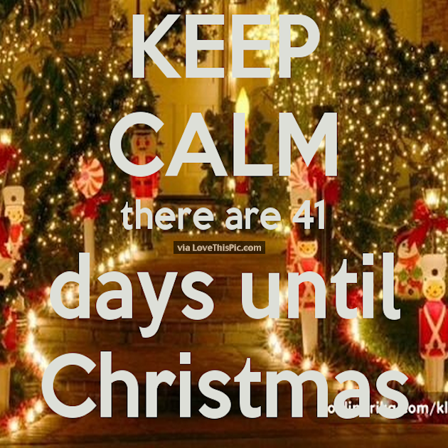 Keeping Christmas All The Year: Keep Calm There Are Only 41 Days Until Christmas Pictures