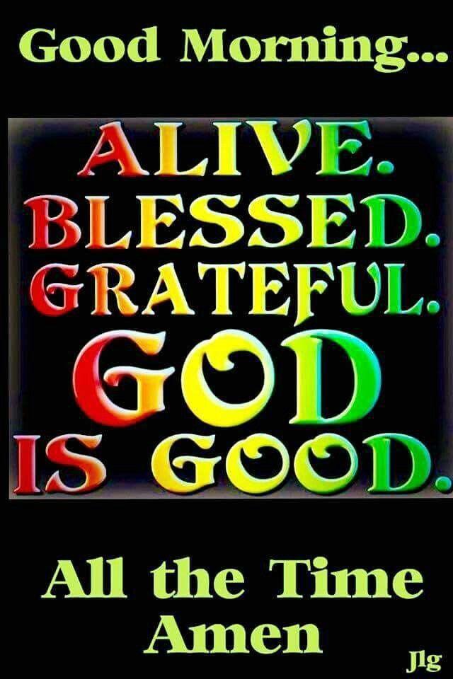 Good Morning Alive Blessed Grateful God Is Good