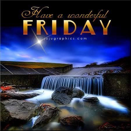 Have A Wonderful Friday Pictures Photos And Images For