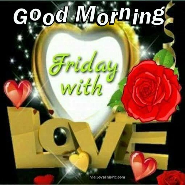 Good Morning My Love Happy Friday : Good morning friday with love pictures photos and images