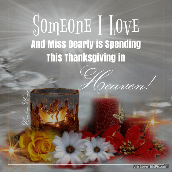 Missing Someone At Christmas Quotes: Someone I Love Is Spending Thanksgiving In Heaven Pictures