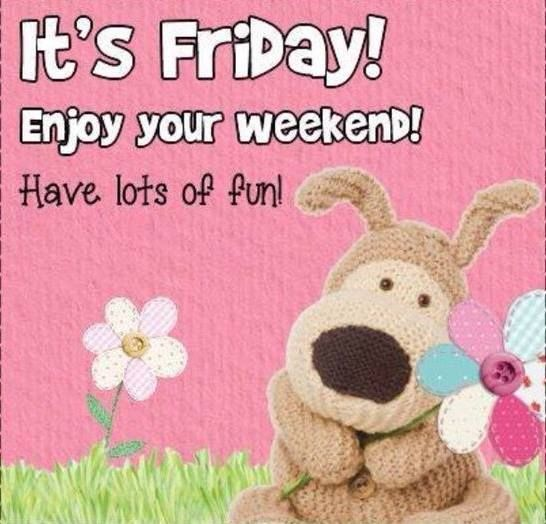 It S Friday Enjoy Your Weekend Have Lots Of Fun