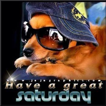 Have A Great Saturday Pictures Photos And Images For