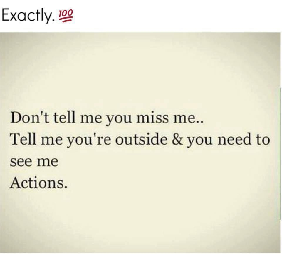 Donu0027t Tell Me You Miss Me... Tell Me Youu0027re Outside U0026 You Need To See Me,  Actions. Great Ideas